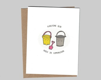Everyone Else Pails In Comparison - Love & Friendship - Illustrated Blank Greeting Card