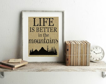 Life Is Better In The Mountains Burlap Print   Mountain Decor   Cabin Decor    Mountain