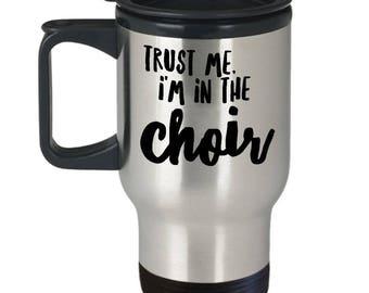 Choir Gift - Funny Choir Cup - Choir Travel Cup - Funny Choir Gift - Trust Me I'm In The Choir
