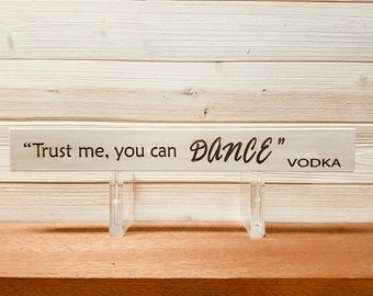 Trust Me, You Can Dance - Vodka Wall Plaque Laser Engraved Personalized Custom Sign 162 by SignsByAllSeasons