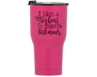 It Takes a Big Heart to Shape Little Minds RTIC Tumbler, RTIC Cup, Personalized Rtic Cup, Rtic 20 and 30 oz tumbler, Teacher Gift,Homeschool