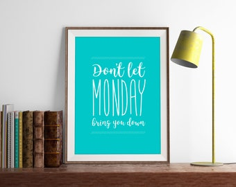 Don't let Monday bring you down print, Home Decor ,Art Prints, Prints, Wall Decor, Office, Instant Download, Printable Art, motivation