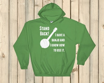 Stand Back! I Have a Banjo and I'm Not Afraid to Use It Bluegrass Hoodie Sweatshirt - Choose Color