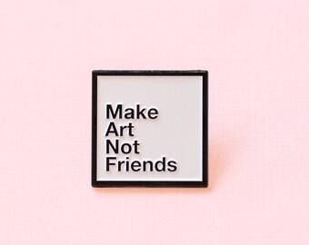 """1.25"""" Make Art Not Friends Enamel Pin"""