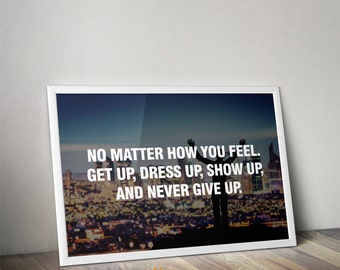 No matter how you feel. - Never give up quote - Motivational poster - Typography Poster