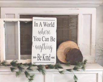 In a world where you can be anything Be Kind Wooden Distressed Sign.  Be Kind Sign.  Be Kind Decor.  #bekind  Kindness. Kind