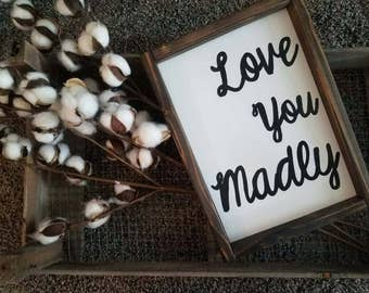 Love you madly wood sign, farmhouse decor sign, perfect for weddings, anniversaries, birthdays, and home decor