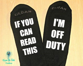 OFF DUTY SOCKS - If You Can Read This I'm Off Duty - Mom Off Duty - Dad Off Duty - Funny Socks - Novelty Socks - Birthday Socks - Sick Socks