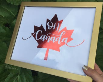 Oh Canada - Hand lettered Maple leaf Canada Day foiled print - choose your foil colour