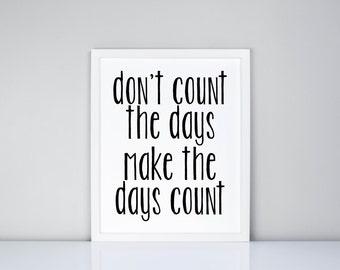 Don't count the days make the days count Printable, Digital Printable // Inspirational // Printable