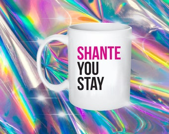 Shante You Stay. - Rupaul's Drag Race, Queer, LGBT, Catchphrase Mug