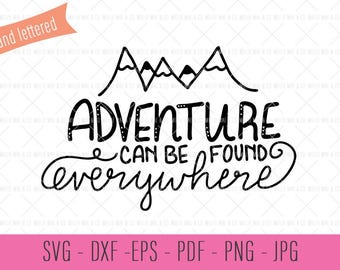 Hand Lettered SVG Cut File, Adventure Can Be Found Anywhere, Travel Svg, Traveler Svg, Mountain Cut File, Commercial SVG Cut File, Vector