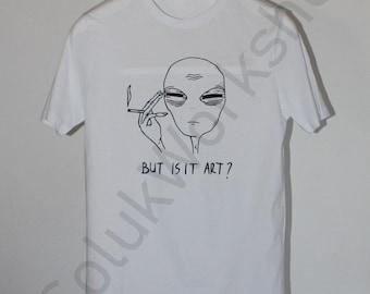 Unisex Tired Alien But Is It Art? Shirt