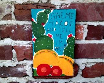 Give me tacos and tell me I'm pretty painting on salvaged wood, taco painting, taco art, taco lover gift, i love tacos, tacos wall art, taco