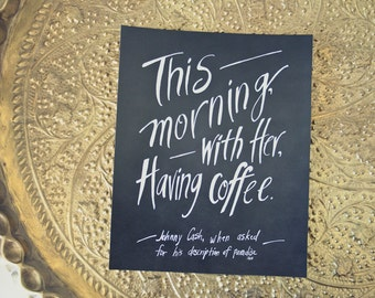 Coffee Print Johnny Cash Quote Mornings Love Paradise
