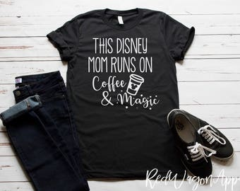 This Disney Mom Runs on Coffee and Magic  | Unisex Jersey Short Sleeve T- Shirt | Mom Life Tee | Mommy T-Shirt | Disney Mom Tee | 119