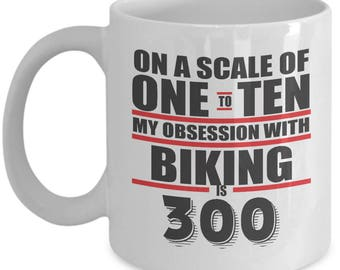 Obsession With Biking Scale of 300. Gift For Biking Lover. Best Biker Gift. 11oz 15oz Coffee Mug.