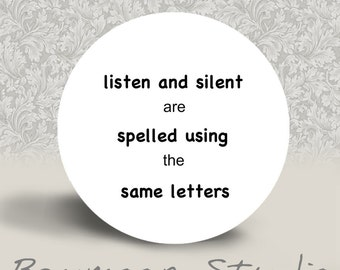Listen and Silent are Spelled Using the Same Letters - PINBACK BUTTON or MAGNET - 1.25 inch round