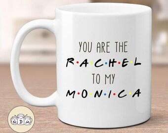 You're the Rachel to my Monica, friends tv show mugs, best friend, bestie mugs, friendship mugs, sister mugs, girlfriend mugs, humorous gift