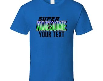 Super Awesome Custom Text T-shirt