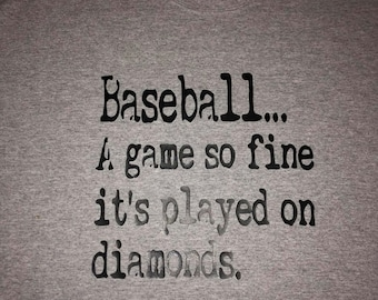 Baseball a game so fien its played on diamonds