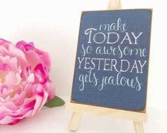 Make Today So Awesome Yesterday Gets Jealous...