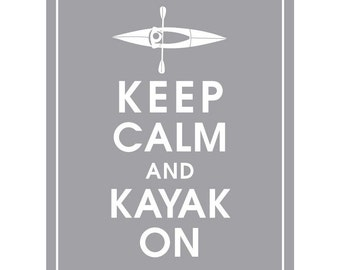 Keep Calm and KAYAK ON - Art Print (Featured in Dolphin Grey) Keep Calm Art Prints and Posters