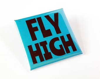 Fly High Square Badge  - Positive Motivational Pinback Badge