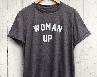 Woman Up T Shirt - feminist tshirt, funny feminsm t shirt, funny gym tshirt, funny workout shirt, feminist shirt, womens gym tshirt