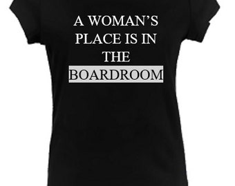 Feminism A Woman's Place Is In The Boardroom Feminist Slogan Business Political T-shirt Top Black White S M L XL XXL
