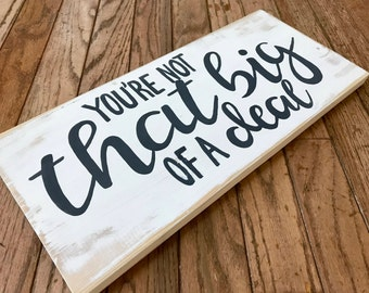 White Rustic 'You're Not That Big of a Deal' Sign