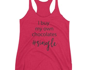 I buy my own Chocolates #single Women's Racerback Tank, valentines day tank, funny single tank, womens clothing, tops and tees, tank top