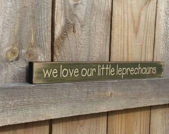 We Love Our Little Leprechauns Sign, Rustic Sign, Shelf Sitter, St. Patrick's Day decor, Irish sign