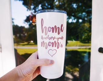 Home is where your mom is tumbler // Mom tumbler