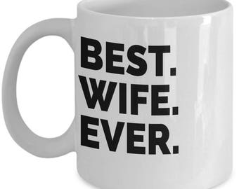 "Gift Idea for Wife, ""Best Wife Ever"" Coffee Mug gift, funny wife mug 