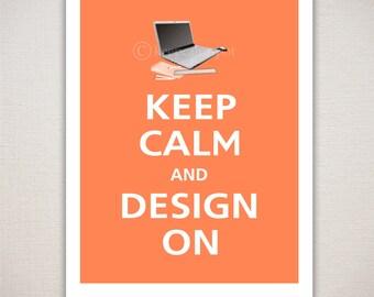 Keep Calm and DESIGN ON Graphic Designer's Art Print