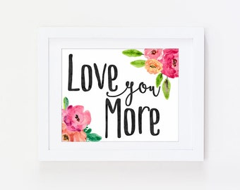 Bedroom Decor - Love You More Sign - Love Wall Decor - Floral Wall Art - Love You Print - Love Poster - Love Wall Decor - Love Sign