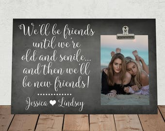 BEST FRIEND Gift, Free Design Proof and Personalization, We'll Be Friends Until We Are Old And Senile and then we'll be new Friends  wb01