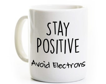 Physics Chemistry Engineer Mug - Stay Positive Avoid Electrons - Teacher Student Gift - Personalized