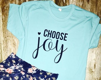 Choose Joy Tee- Inspiring T-shirt- Christian Shirt- Faith T-shirt