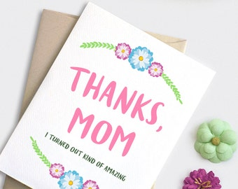 Funny Mothers Day Card - Thanks Mom, I Turned Out Kind of Amazing - Floral Mother's Day Card Funny - For Mom