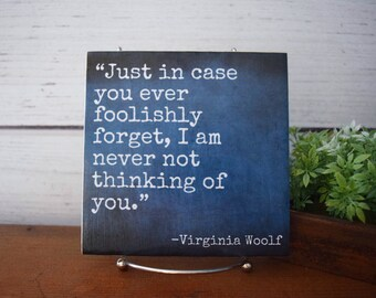 Just in Case you ever Foolishly Forget, I am Never Not Thinking of You..Virginia Woolf quote Tile. Literary love quote. Wedding g