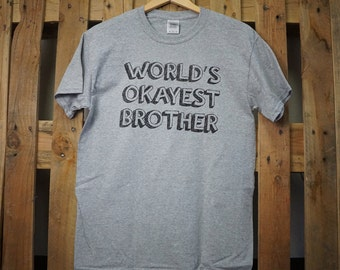 World's Okayest Brother t shirt | xmas gift for brother | funny shirt