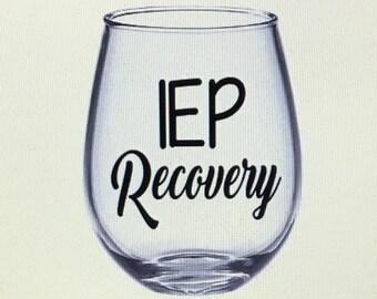 Iep wine glass. Iep glass. Iep recovery. Special ed teacher.
