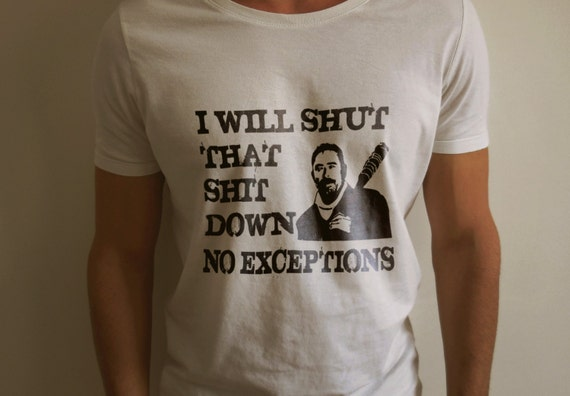"The Walking Dead ""I Will Shut That Shit Down No Exceptions"" Shirt S-4XL nd Long Sleeve Available Negan Lucille"