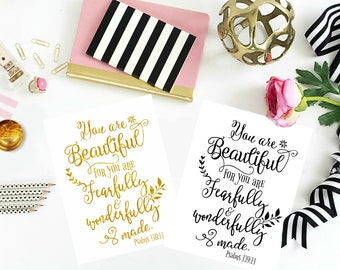 You are beautiful for you are fearfully and wonderfully made.
