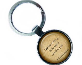 """William Shakespeare """"I do love nothing in the world so well as you."""" Keychain Keyring"""