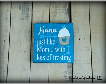Nana, Just like mom with lots of frosting, Cupcake Gift, Nana Gift, Gift For Her, Small Gift, Affordable Gift, Kitchen Decor, Grandma Sign