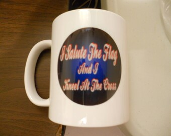 I salute the flag and i kneel at the cross coffee cup