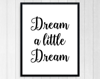 PRINTABLE ART, Dream A Little Dream, Motivational Poster, Believe, Inspirational Quote, Black and White, Typography Art, Follow Your Dreams